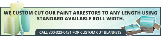 Custom Cut on Paint Arrestors, call 800-323-0431